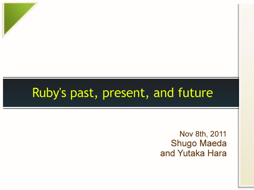 Ruby's past, present, and future Nov 8th, 2011 ...