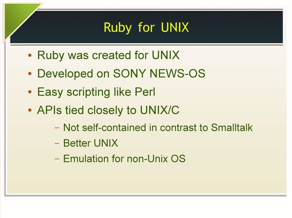 Ruby for UNIX ● Ruby was created for UNIX ● Dev...