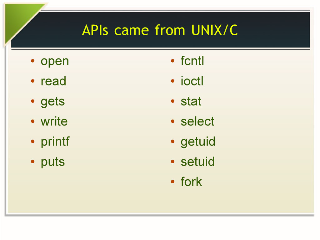 APIs came from UNIX/C ● open ● read ● gets ● wr...