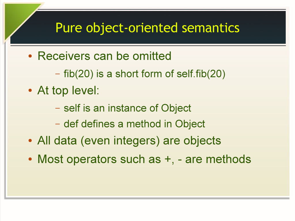 Pure object-oriented semantics ● Receivers can ...