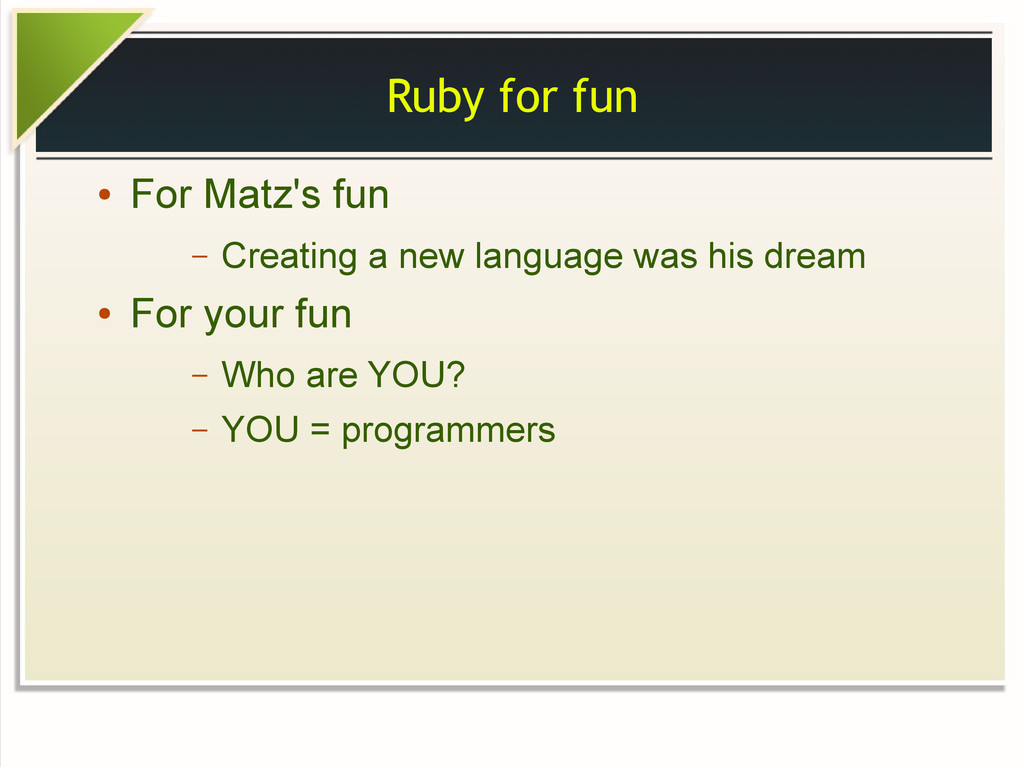 Ruby for fun ● For Matz's fun – Creating a new ...