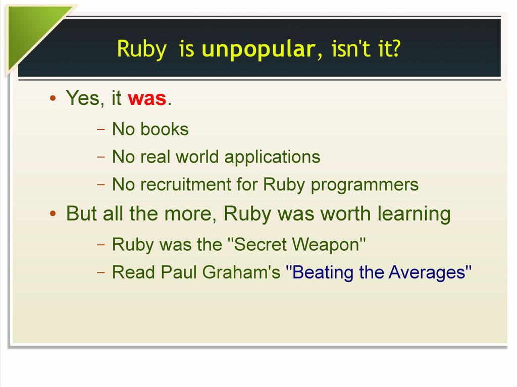 Ruby is unpopular, isn't it? ● Yes, it was. – N...