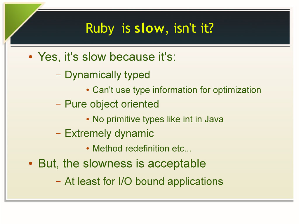 Ruby is slow, isn't it? ● Yes, it's slow becaus...
