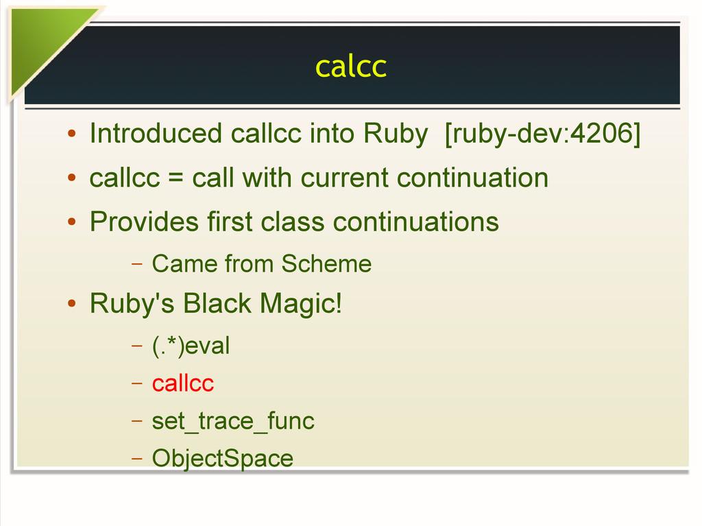 calcc ● Introduced callcc into Ruby [ruby-dev:4...
