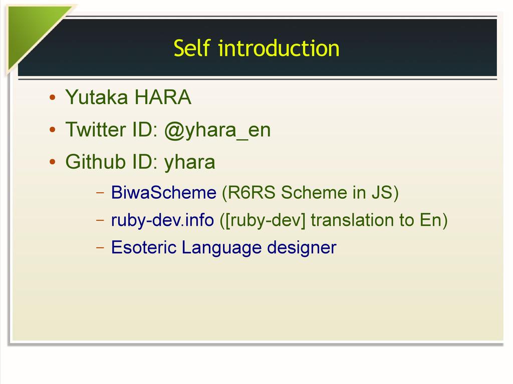 Self introduction ● Yutaka HARA ● Twitter ID: @...