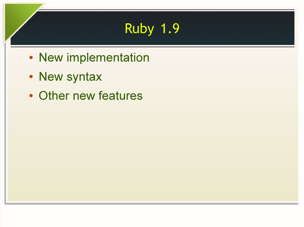 Ruby 1.9 ● New implementation ● New syntax ● Ot...