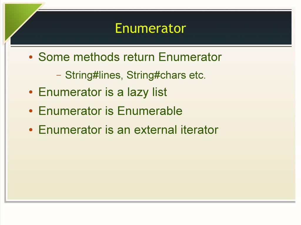 Enumerator ● Some methods return Enumerator – S...