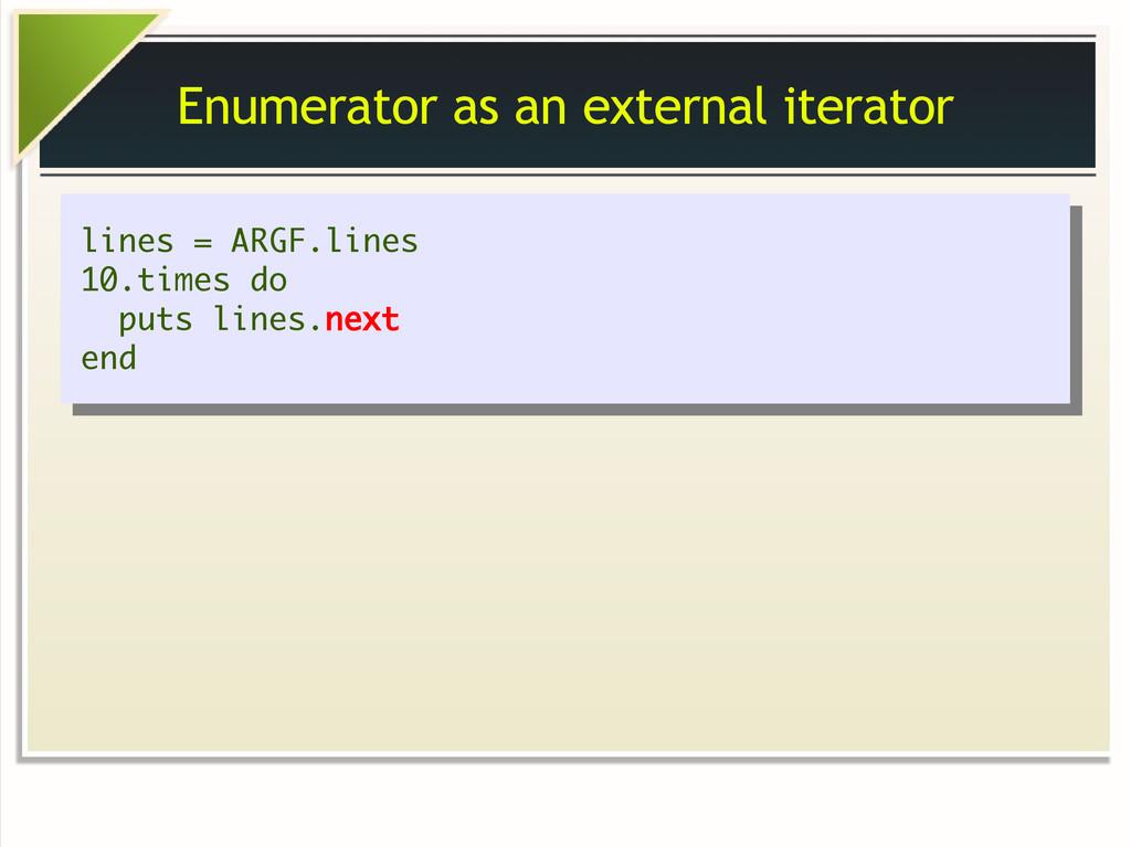 Enumerator as an external iterator lines = ARGF...