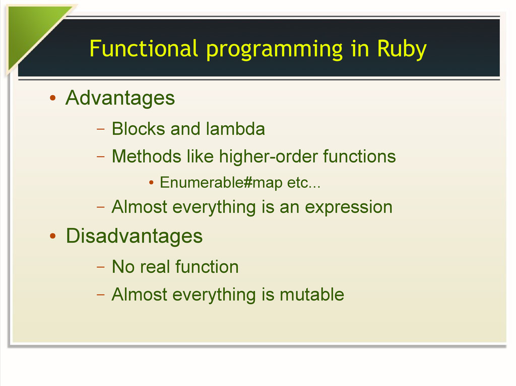Functional programming in Ruby ● Advantages – B...