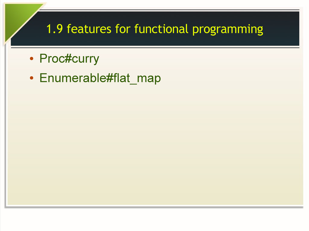 1.9 features for functional programming ● Proc#...