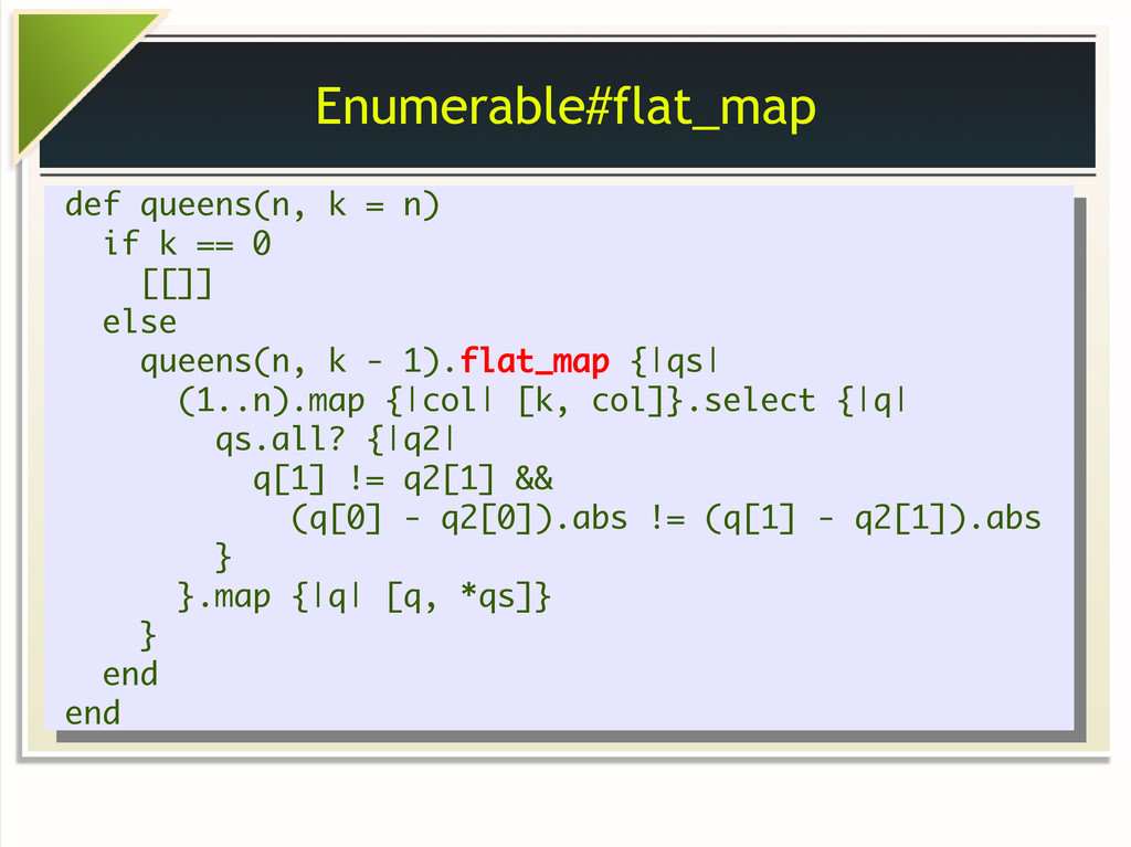 Enumerable#flat_map def queens(n, k = n) if k =...