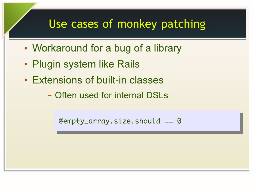 Use cases of monkey patching ● Workaround for a...