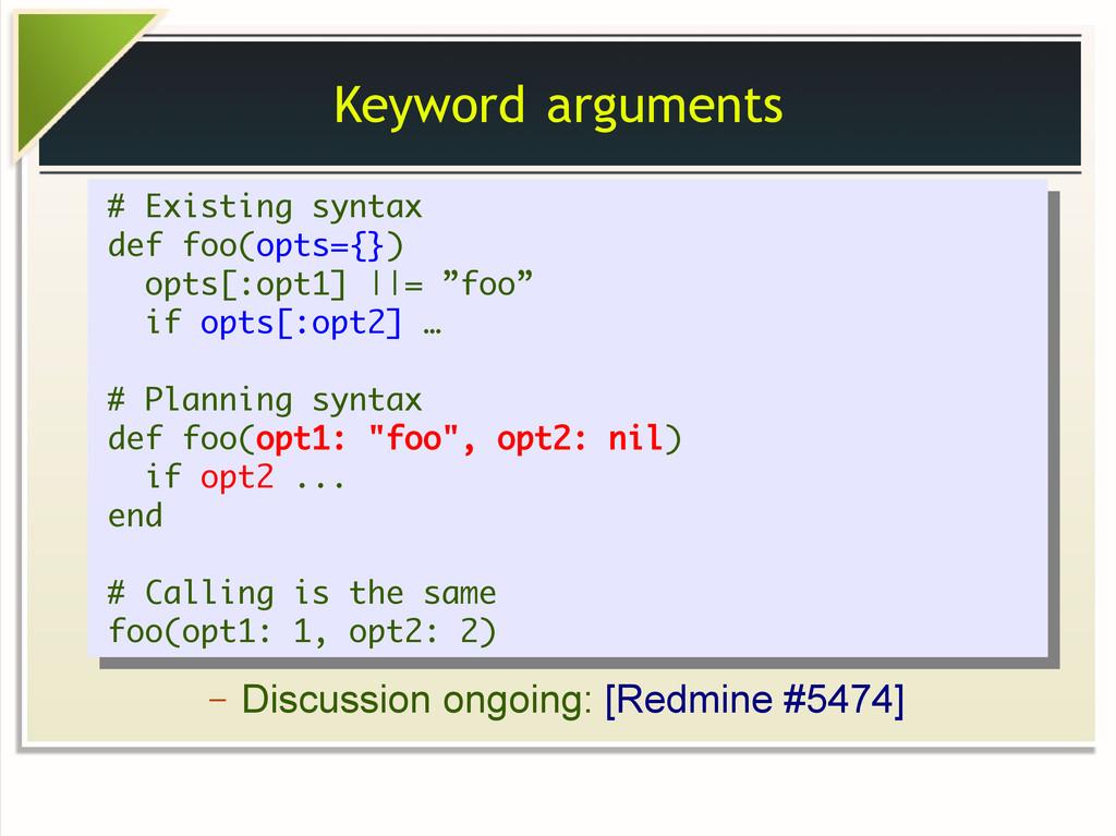 Keyword arguments # Existing syntax def foo(opt...