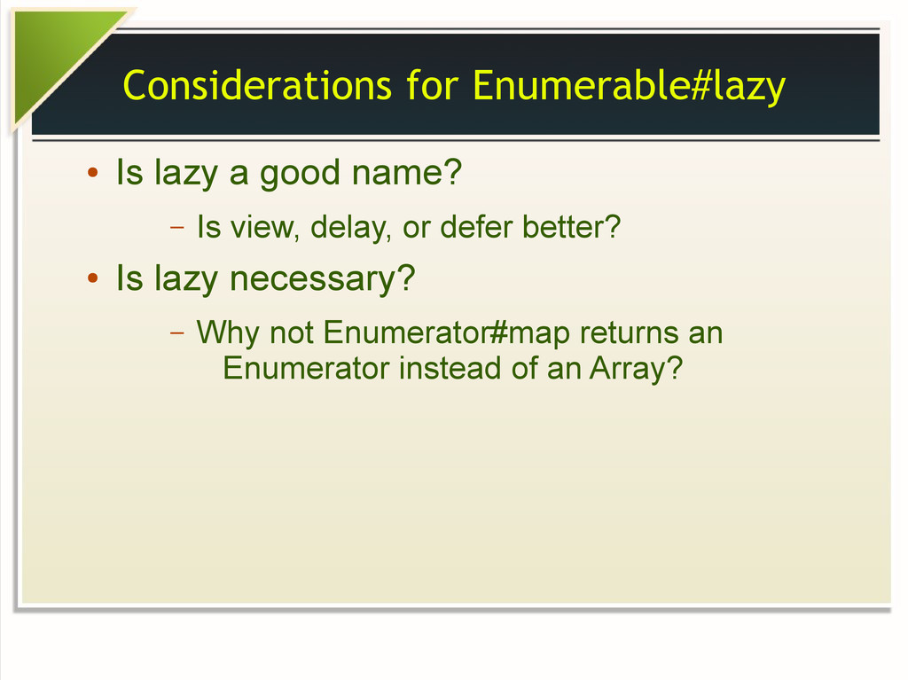Considerations for Enumerable#lazy ● Is lazy a ...
