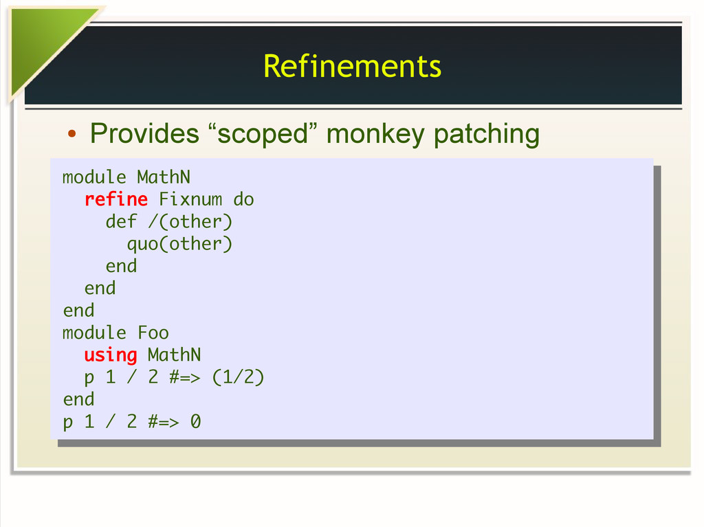 """Refinements ● Provides """"scoped"""" monkey patching..."""