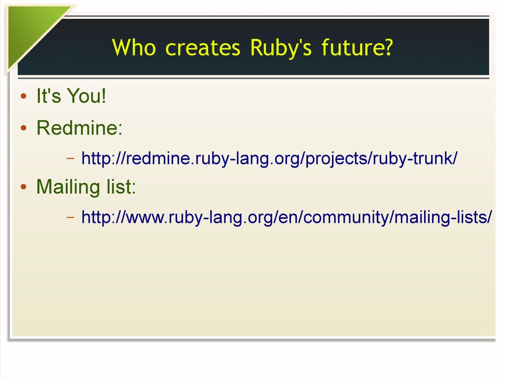 Who creates Ruby's future? ● It's You! ● Redmin...