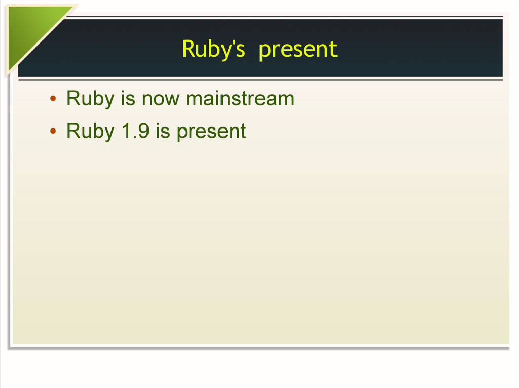 Ruby's present ● Ruby is now mainstream ● Ruby ...