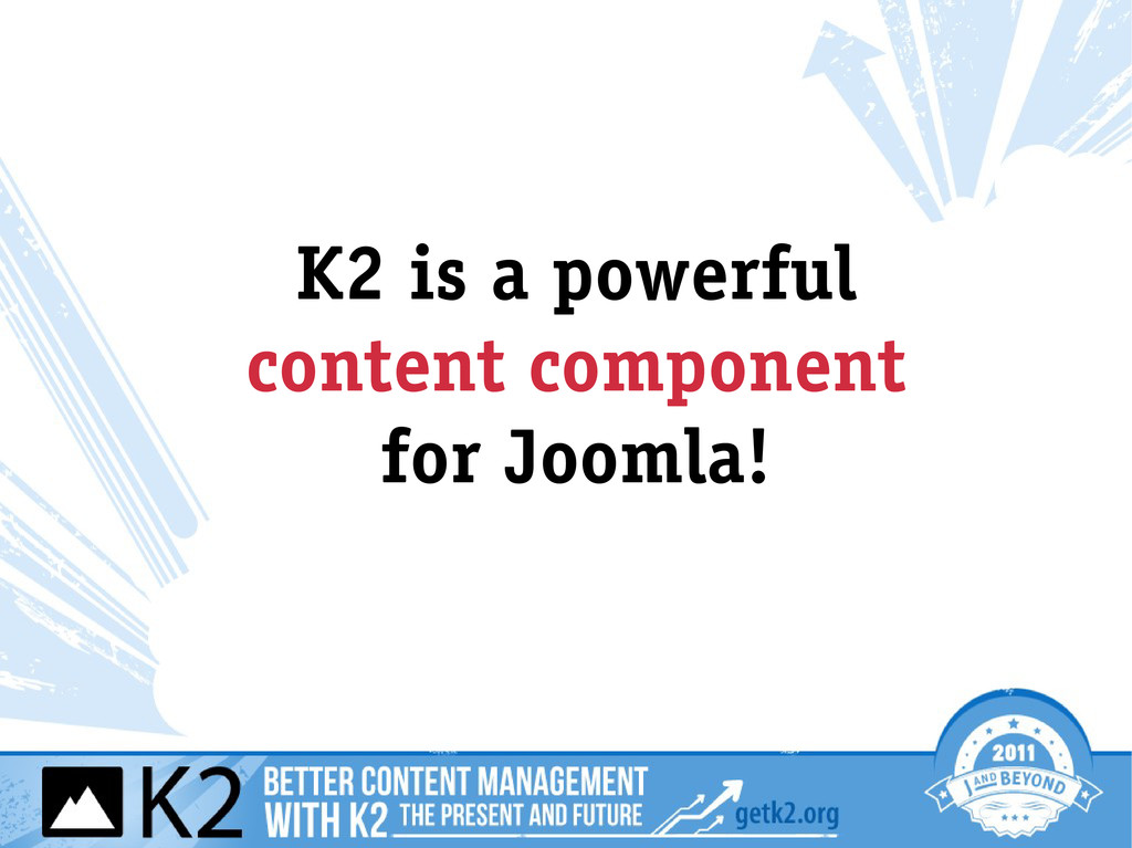 K2 is a powerful content component for Joomla!