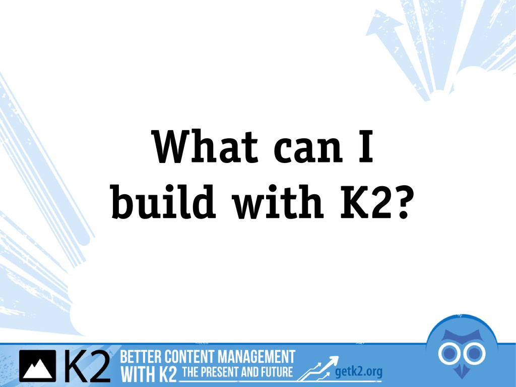What can I build with K2?
