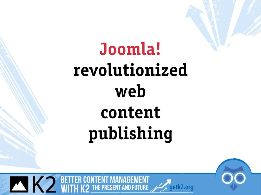 Joomla! revolutionized web content publishing