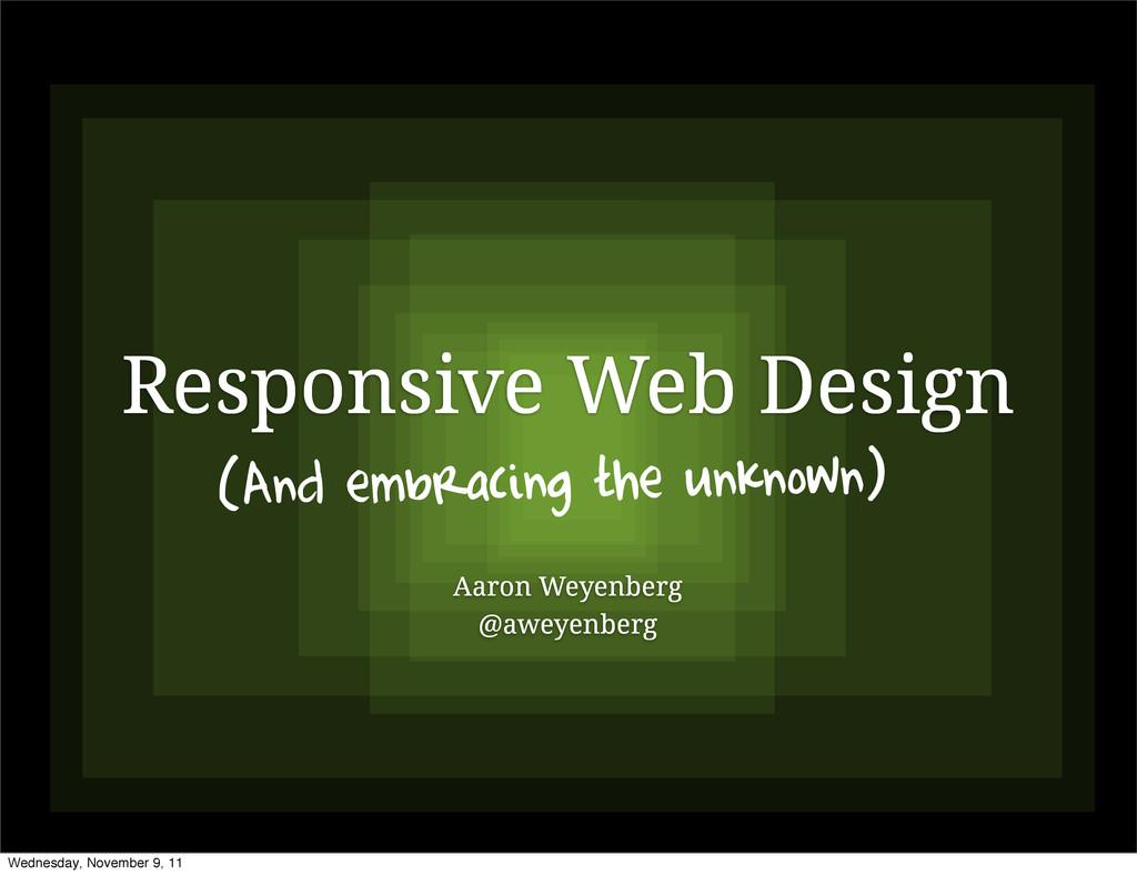 Responsive Web Design Aaron Weyenberg @aweyenbe...