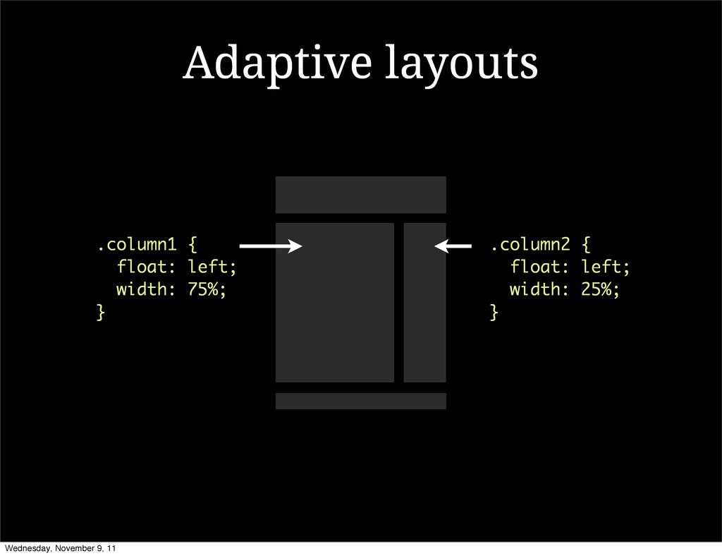 Adaptive layouts .column1 { float: left; width:...
