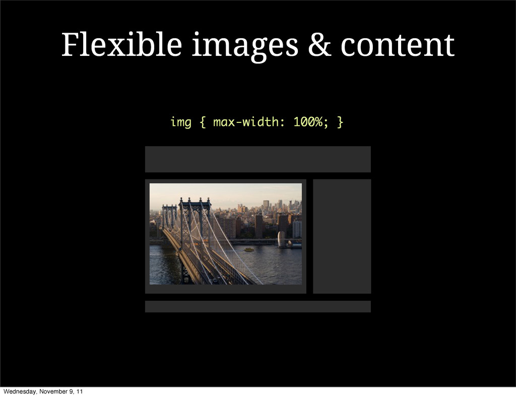 Flexible images & content img { max-width: 100%...