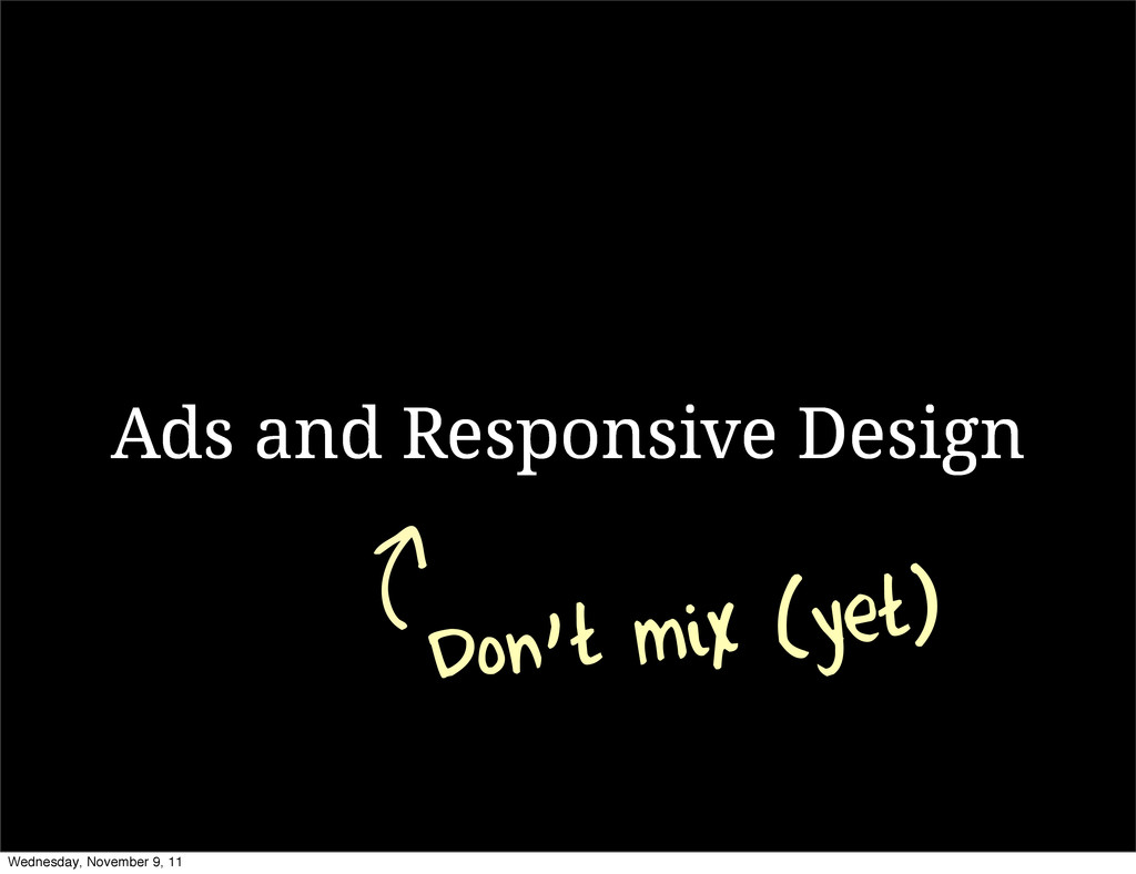 Ads and Responsive Design Don't mix (yet) Wedne...