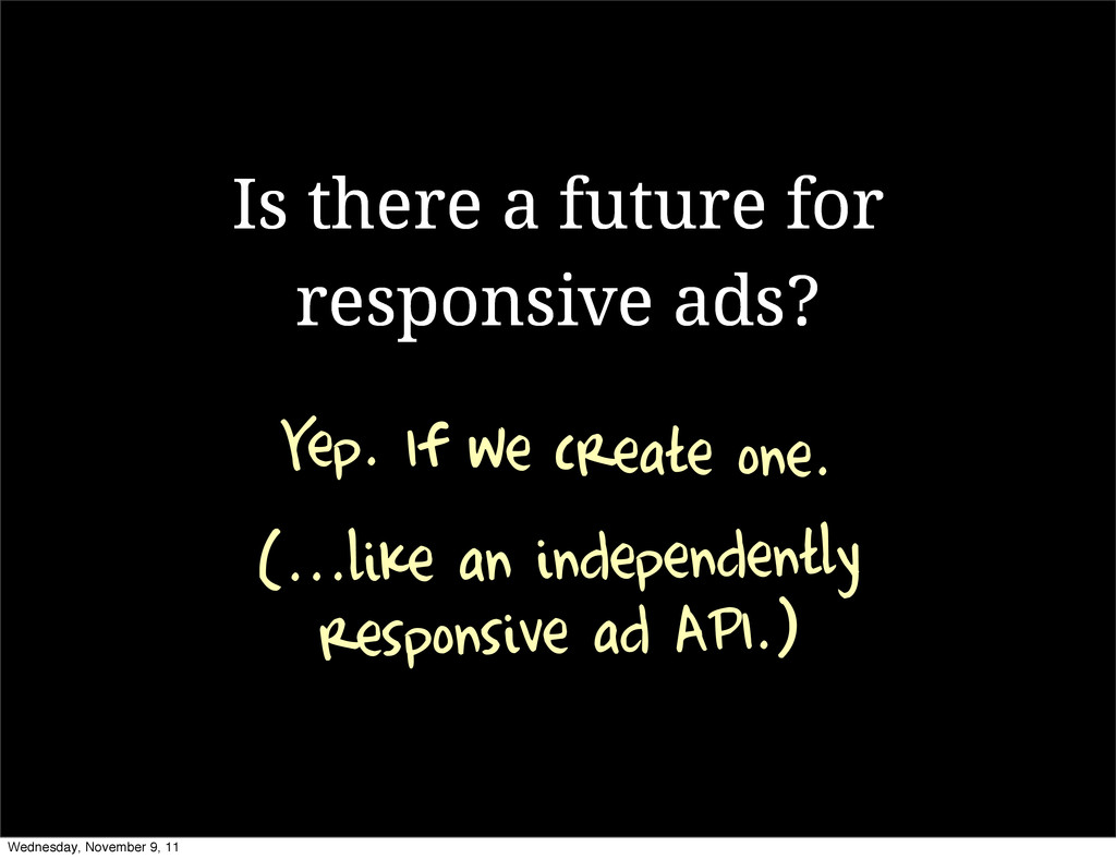 Is there a future for responsive ads? Yep. If w...
