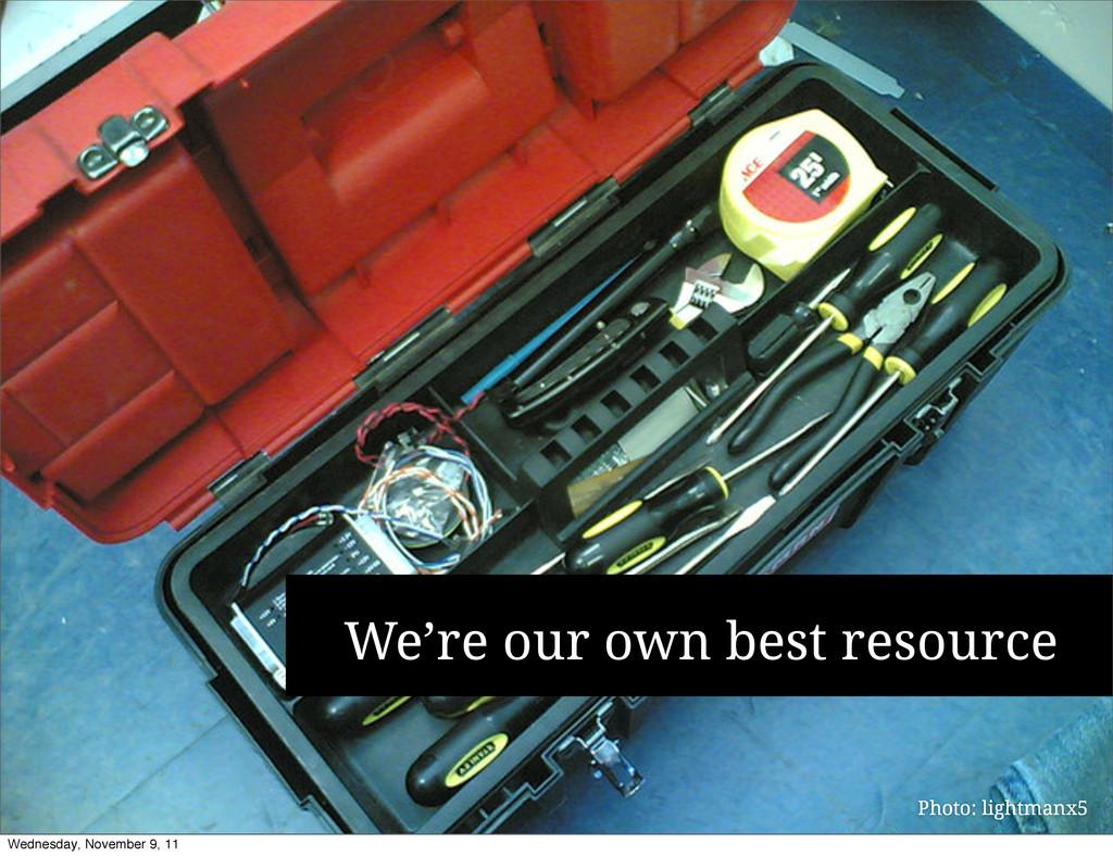 We're our own best resource Photo: lightmanx5 W...