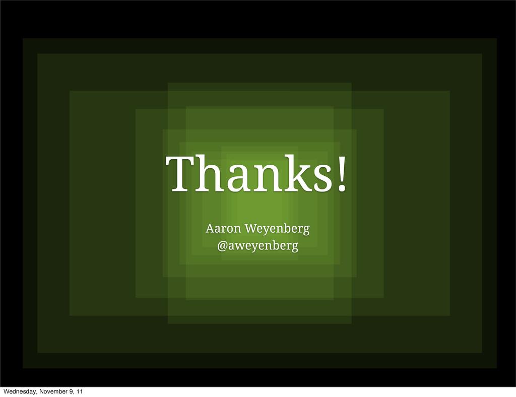 Thanks! Aaron Weyenberg @aweyenberg Wednesday, ...