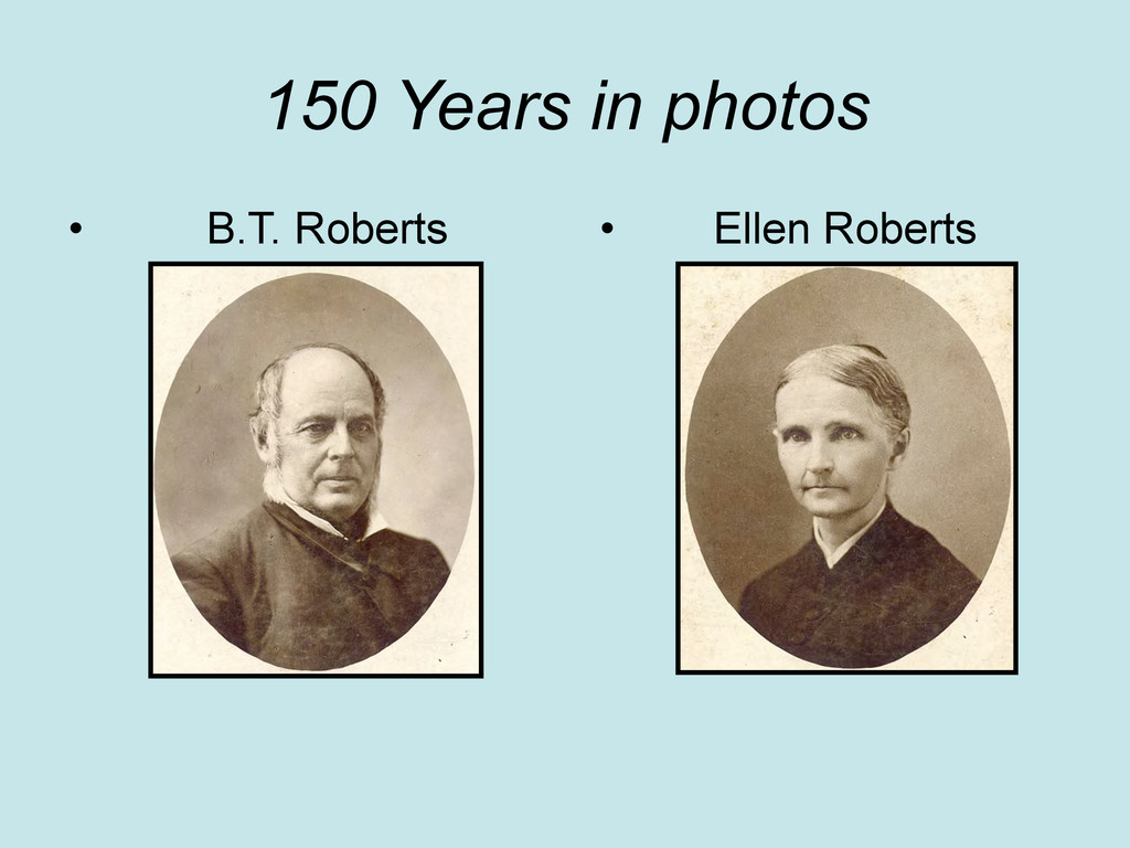 150 Years in photos • B.T. Roberts • Ellen Robe...