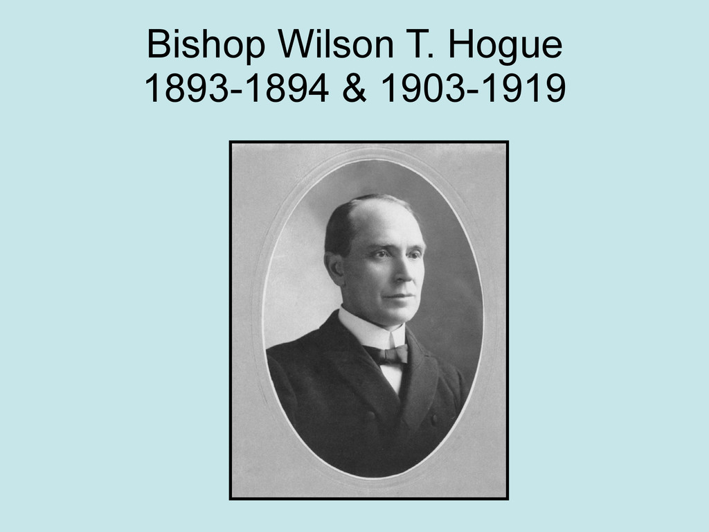 Bishop Wilson T. Hogue 1893-1894 & 1903-1919