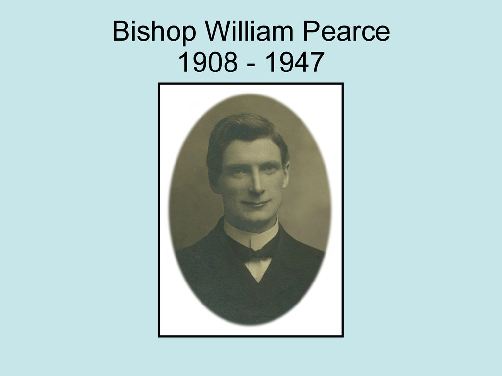 Bishop William Pearce 1908 - 1947