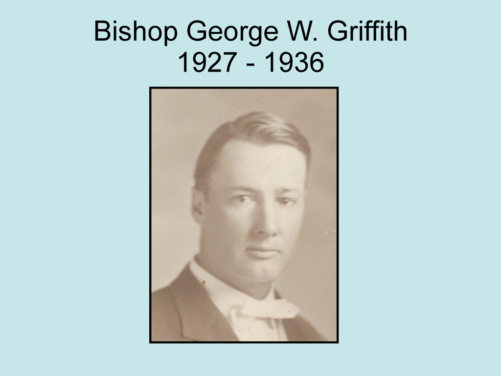 Bishop George W. Griffith 1927 - 1936