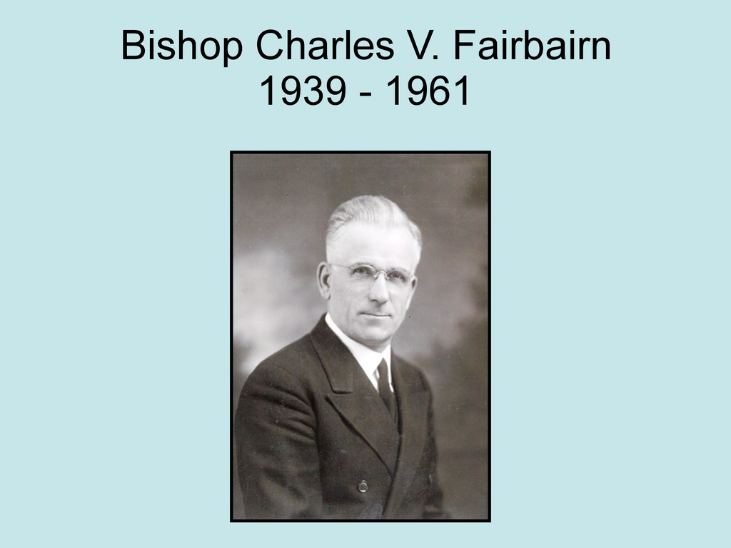 Bishop Charles V. Fairbairn 1939 - 1961