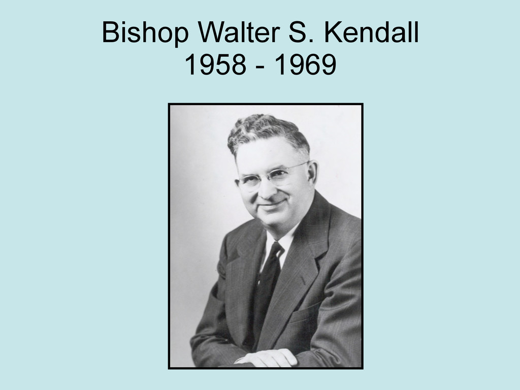 Bishop Walter S. Kendall 1958 - 1969
