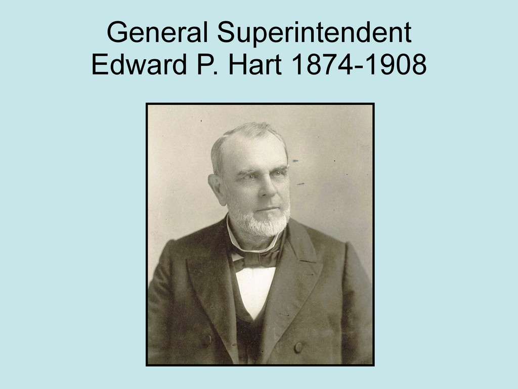 General Superintendent Edward P. Hart 1874-1908
