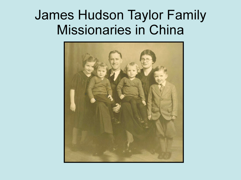 James Hudson Taylor Family Missionaries in China