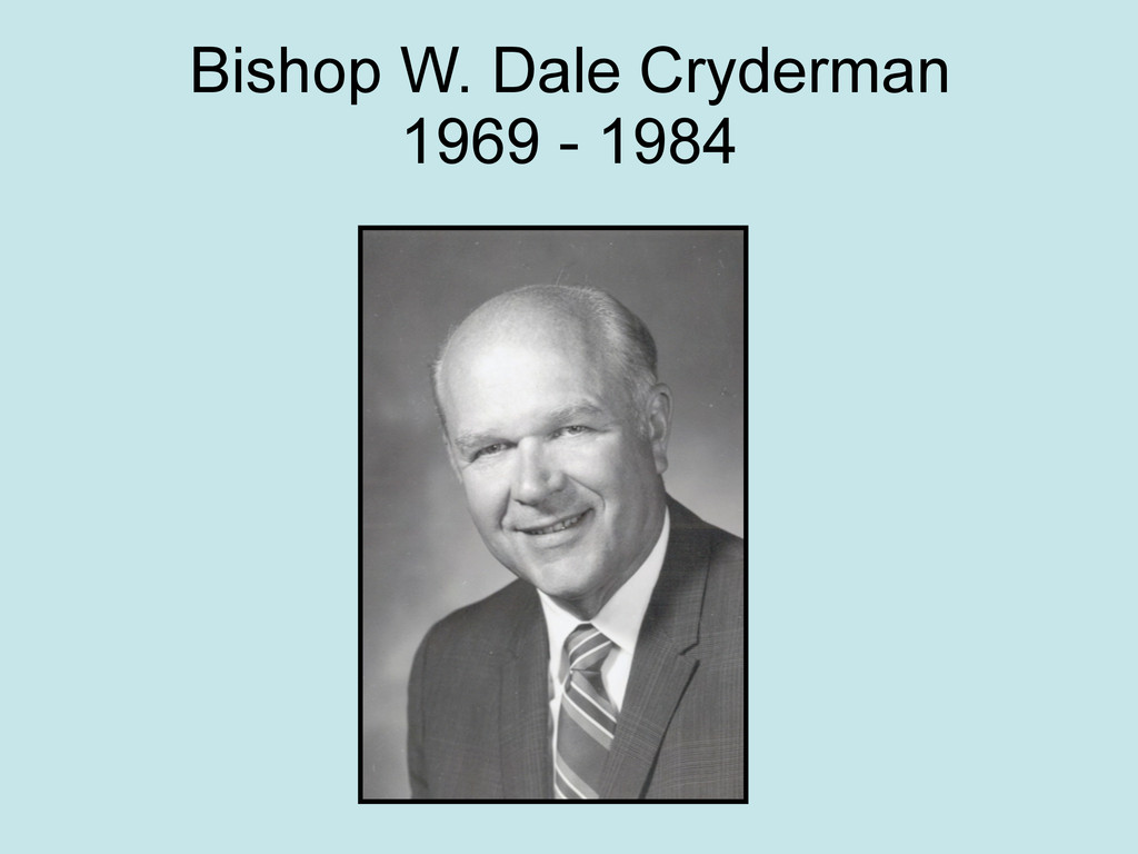 Bishop W. Dale Cryderman 1969 - 1984