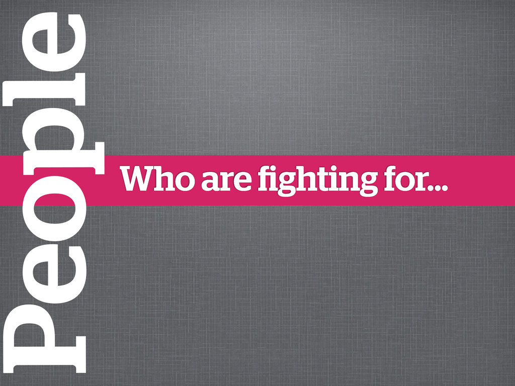 Who are fighting for... People