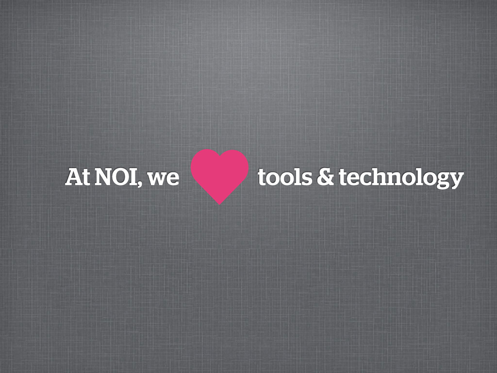 At NOI, we tools & technology