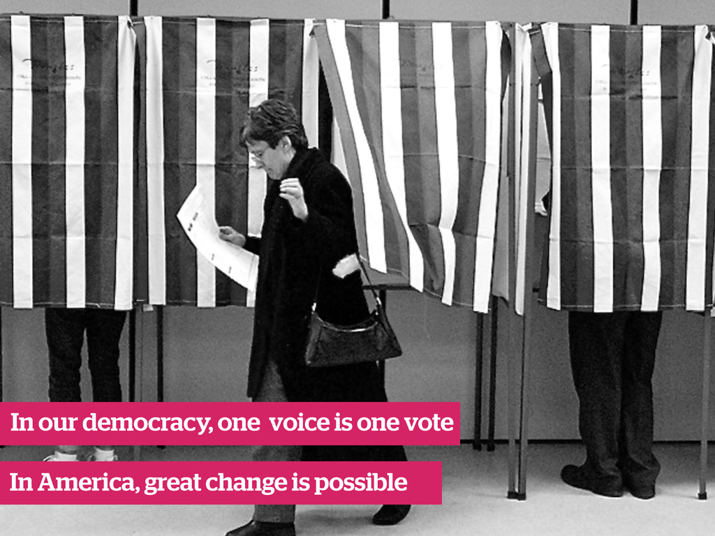 In our democracy, one voice is one vote In Amer...