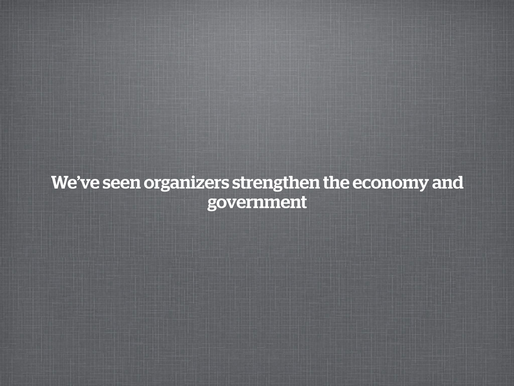We've seen organizers strengthen the economy an...
