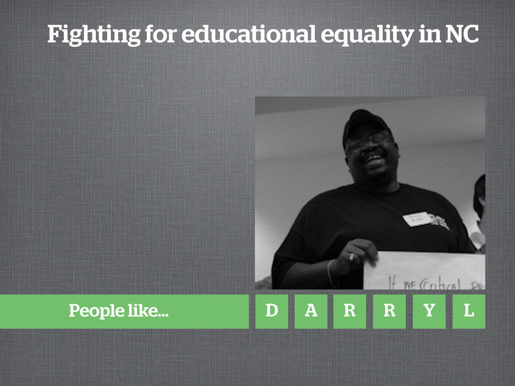 People like... D A R R Y L Fighting for educati...