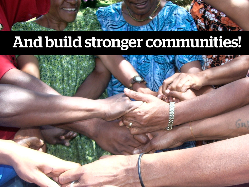 And build stronger communities!