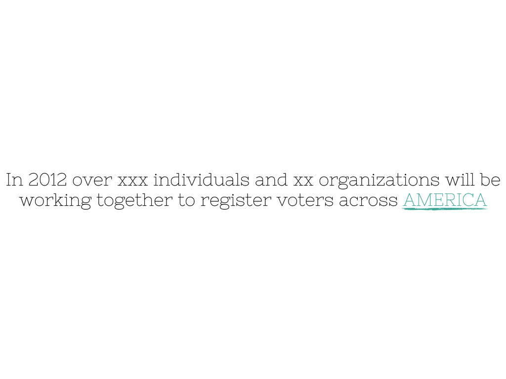 In 2012 over xxx individuals and xx organizatio...