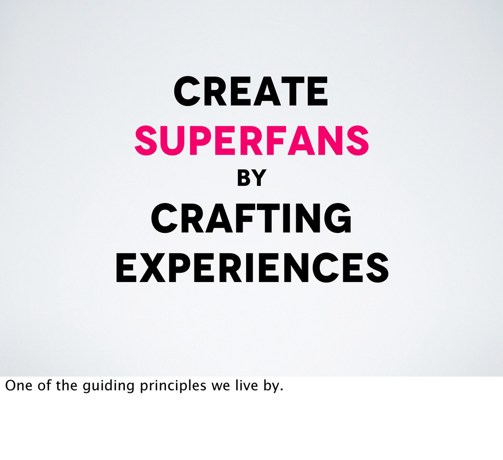 create superfans by crafting experiences One of...