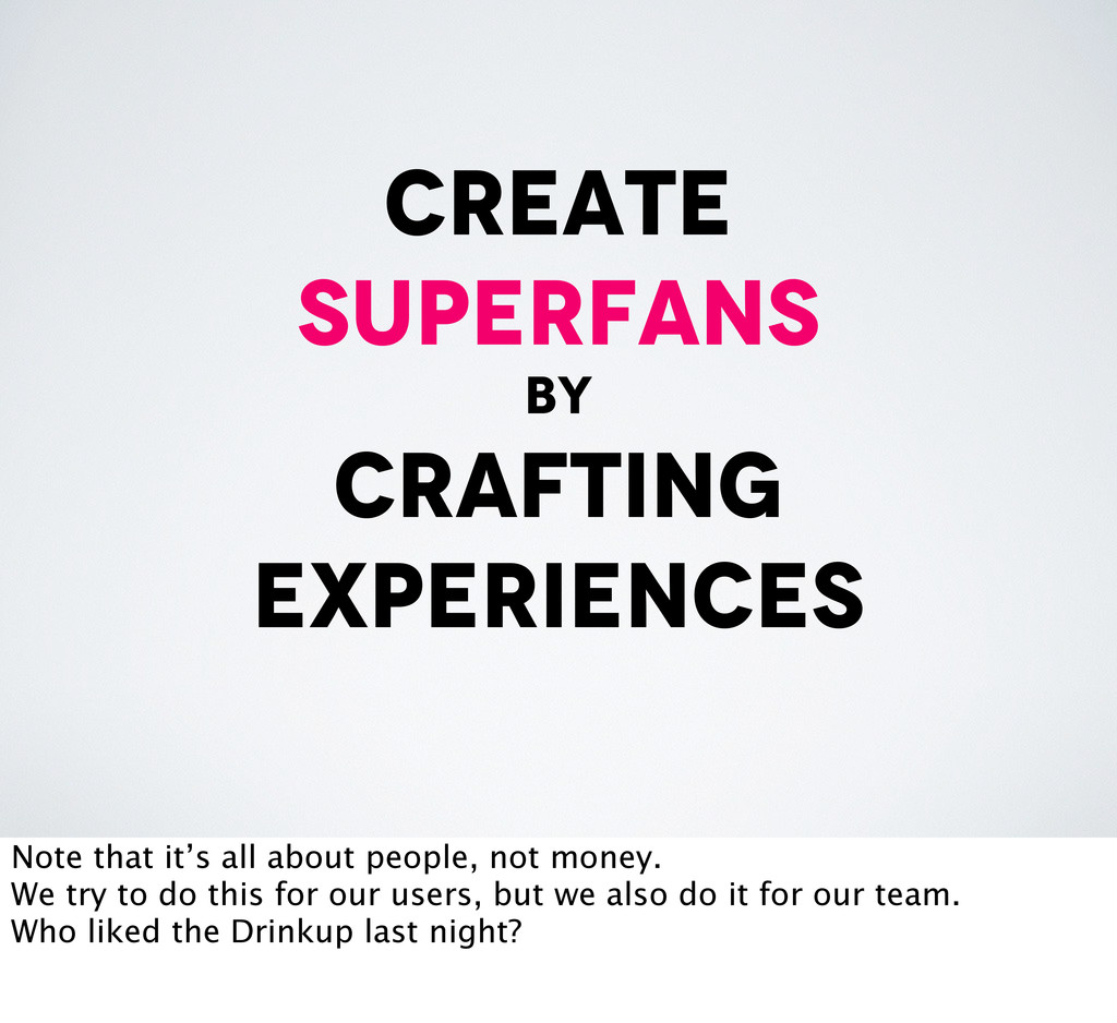 create superfans by crafting experiences Note t...