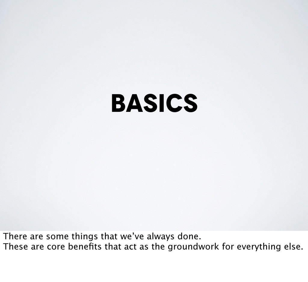 basics There are some things that we've always ...